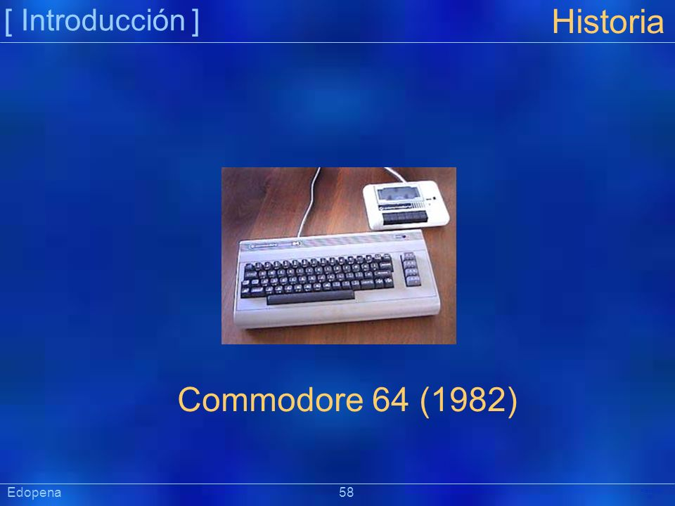 [ Introducción ] Historia. Commodore 64 (1982) Edopena 58.